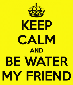 keep-calm-and-be-water-my-friend-6